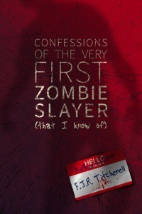 Confessions of the Very First Zombie Slayer (that I know of) by F.J.R. Titchnell