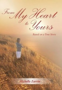 Guest Post by Michelle Zarrin, author of From My Heart To Yours: Based on a True Story