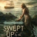 Swept Up By The Sea: A Romantic Fairy Tale by Tracy Hickman & Laura Hickman