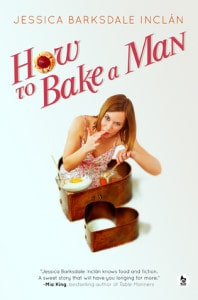 How to Bake a Man by Jessica Barksdale Inclan