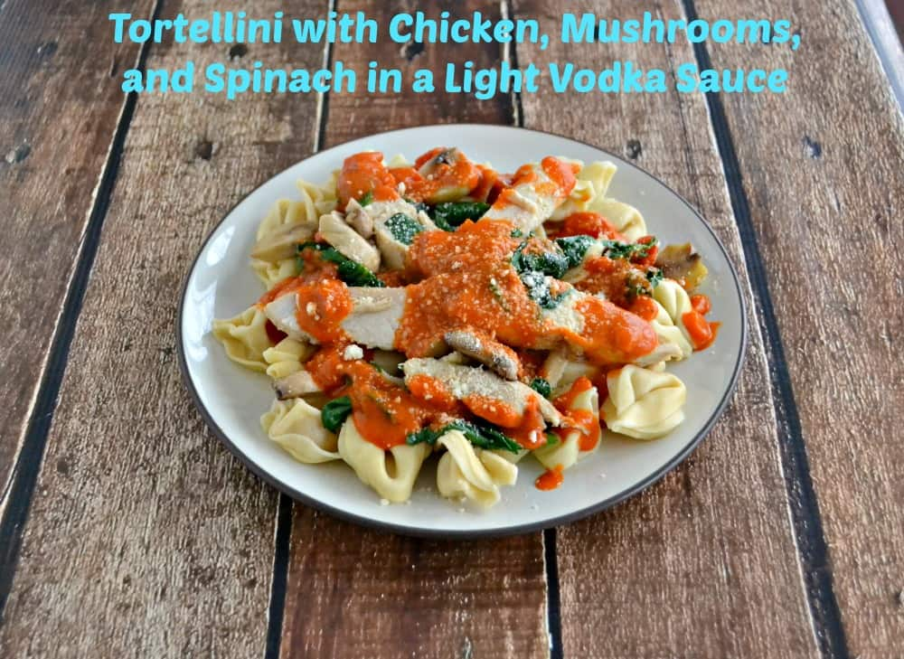 BUITONI torellini with chicken, mushrooms, and spinach in a lighter Vodka Sauce