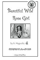 Beautiful Wild Rose Girl by B. Magnolia