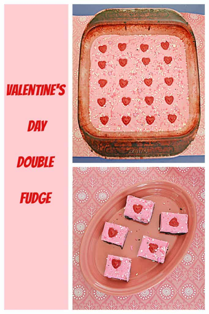 Pin Image: Text Image, a glass pan of double fudge with a bottom layer of milk chocolate and a top layer of pink white chocolate with a bunch of red candy hearts on top on a pink background, and A pink platter with five pieces of Double Layer Double Fudge with milk chocolate on the bottom and pink white chocolate on the top each one with a heart on it on a pink background.