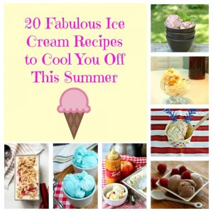 20 Fabulous Ice Cream Recipes to Cool You Off This Summer