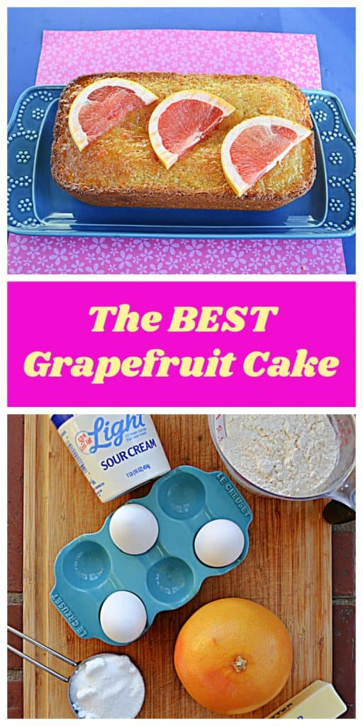 Pin Image: A loaf of grapefruit cake with three grapefruit wedges on top on a blue platter, text, a cutting board with sour cream, eggs, flour, a grapefruit, and butter on it.
